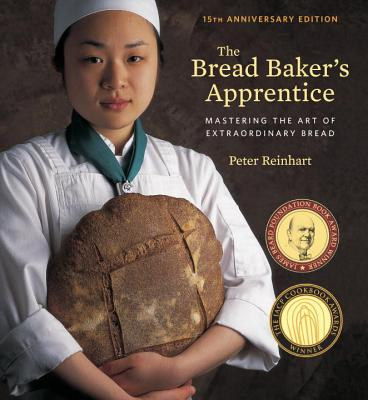 The Bread Baker's Apprentice, 15th Anniversary Edition: Mastering the Art of Extraordinary Bread [A Baking Book] Cover Image