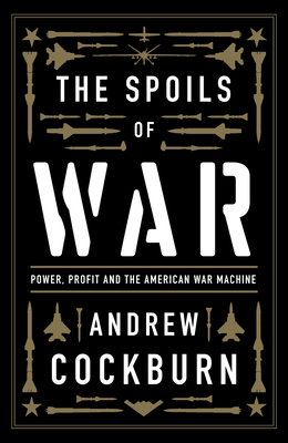 The Spoils of War: Power, Profit and the American War Machine Cover Image