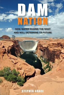 Dam Nation: How Water Shaped the West and Will Determine Its Future Cover Image