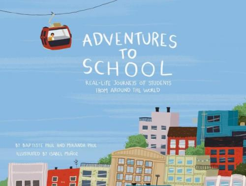 Adventures to School: Real-Life Journeys of Students from Around the World Cover Image
