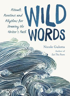 Wild Words: Rituals, Routines, and Rhythms for Braving the Writer's Path Cover Image