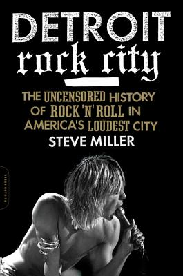 Detroit Rock City: The Uncensored History of Rock 'n' Roll in America's Loudest City Cover Image