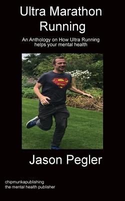 Ultra Marathon Running: An Anthology on How Ultra Running helps your mental health Cover Image