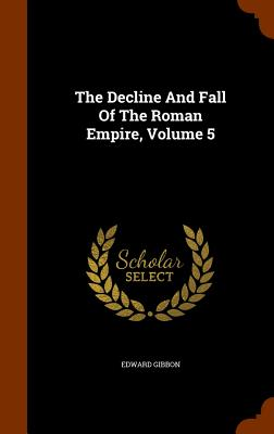 The Decline and Fall of the Roman Empire, Volume 5 Cover Image
