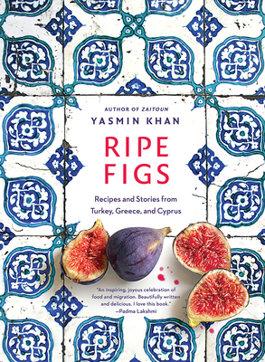 Ripe Figs: Recipes and Stories from Turkey, Greece, and Cyprus Cover Image