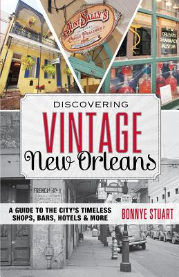 Discovering Vintage New Orleans: A Guide to the City's Timeless Shops, Bars, Hotels & More Cover Image