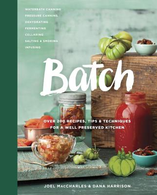 Batch: Over 200 Recipes, Tips and Techniques for a Well Preserved Kitchen Cover Image