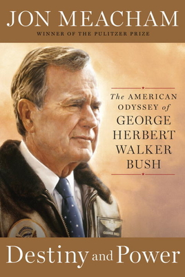 Destiny and Power: The American Odyssey of George Herbert Walker Bush Cover Image