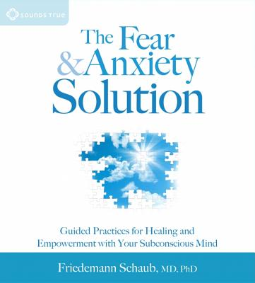The Fear & Anxiety Solution: Guided Practices for Healing and Empowerment with Your Subconscious Mind Cover Image