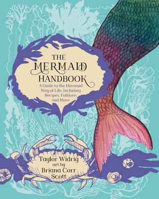 The Mermaid Handbook: A Guide to the Mermaid Way of Life, Including Recipes, Folklore, and More Cover Image