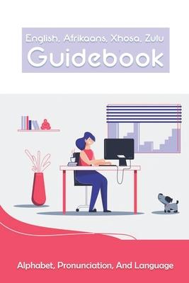 English, Afrikaans, Xhosa, Zulu Guidebook: Alphabet, Pronunciation, And Language: Language Xhosa Cover Image