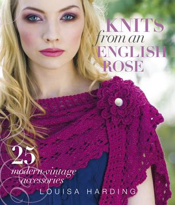 Knits from an English Rose: 25 Modern-Vintage Accessories Cover Image
