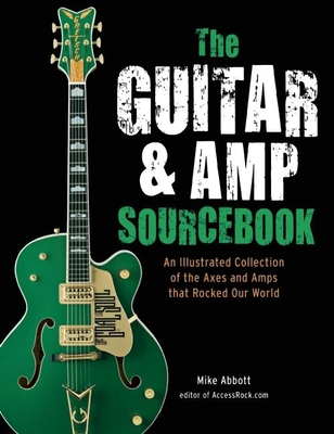 The Guitar & Amp Sourcebook: An Illustrated Collection of the Axes and Amps That Rocked Our World Cover Image
