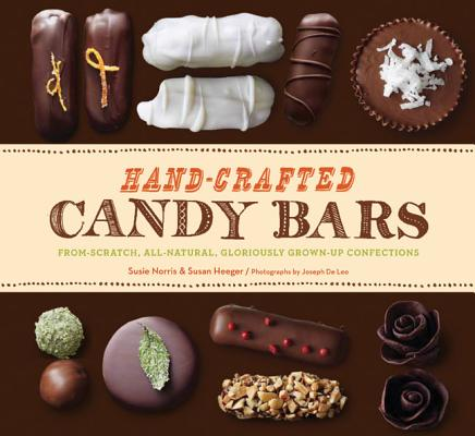 Hand-Crafted Candy Bars: From-Scratch, All-Natural, Gloriously Grown-Up Confections Cover Image