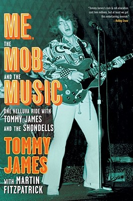 Me, the Mob, and the Music: One Helluva Ride with Tommy James & The Shondells Cover Image
