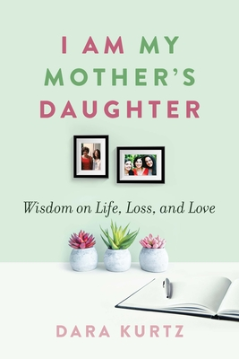 I Am My Motherâ (Tm)S Daughter: Wisdom on Life, Loss, and Love Cover Image