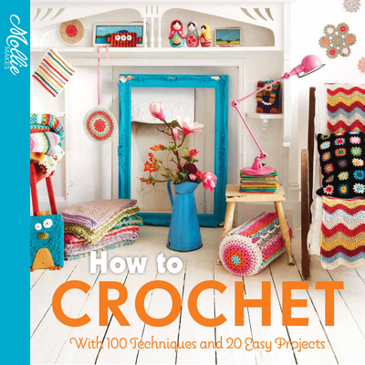 How to Crochet: With 100 Techniques and 15 Easy Projects Cover Image