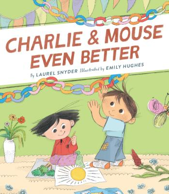 Charlie & Mouse Even Better: Book 3 in the Charlie & Mouse Series (Beginning Chapter Books, Beginning Chapter Book Series, Funny Books for Kids, Kids Book Series) Cover Image