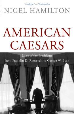 American Caesars: Lives of the Presidents from Franklin D. Roosevelt to George W. Bush Cover Image