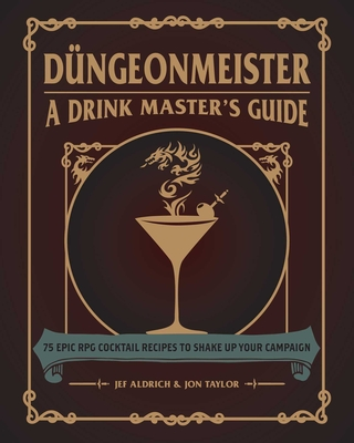 Düngeonmeister: 75 Epic RPG Cocktail Recipes to Shake Up Your Campaign (The Ultimate RPG Guide Series ) Cover Image