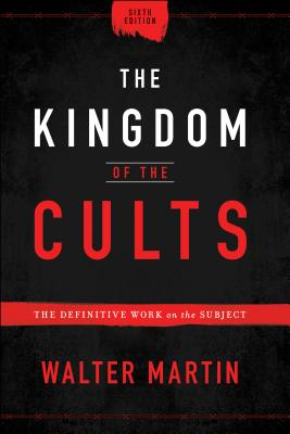 The Kingdom of the Cults: The Definitive Work on the Subject Cover Image