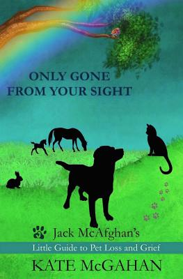 Only Gone From Your Sight: Jack McAfghan's Little Guide to Pet Loss and Grief Cover Image