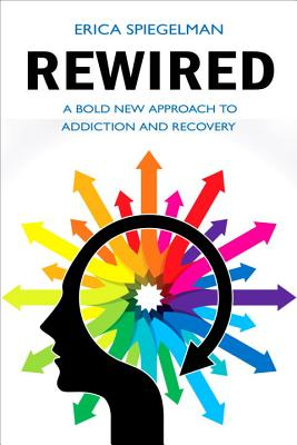 Rewired: A Bold New Approach To Addiction and Recovery Cover Image