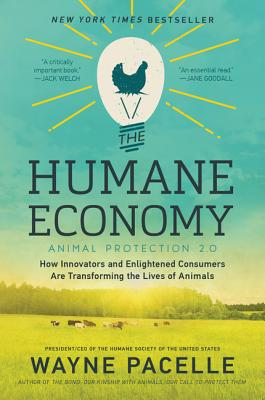 The Humane Economy: How Innovators and Enlightened Consumers Are Transforming the Lives of Animals Cover Image