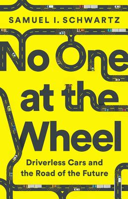 No One at the Wheel: Driverless Cars and the Road of the Future Cover Image
