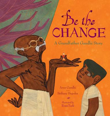 Be the Change: A Grandfather Gandhi Story Cover Image