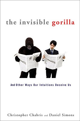 The Invisible Gorilla: And Other Ways Our Intuitions Deceive Us Cover Image