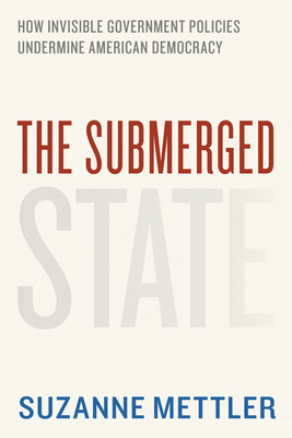 The Submerged State: How Invisible Government Policies Undermine American Democracy (Chicago Studies in American Politics) Cover Image