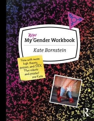 My New Gender Workbook: A Step-By-Step Guide to Achieving World Peace Through Gender Anarchy and Sex Positivity Cover Image