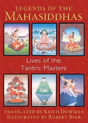 Legends of the Mahasiddhas: Lives of the Tantric Masters Cover Image