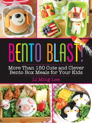 Bento Blast!: More Than 150 Cute and Clever Bento Box Meals for Your Kids Cover Image