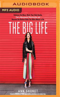 The Big Life: Embrace the Mess, Work Your Side Hustle, Find a Monumental Relationship, and Become the Badass Babe You Were Meant to Cover Image