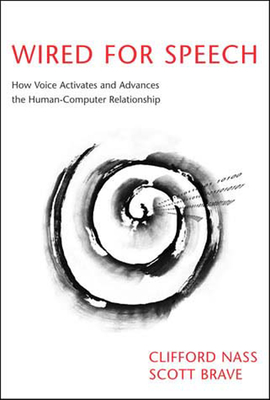 Wired for Speech: How Voice Activates and Advances the Human-Computer Relationship Cover Image