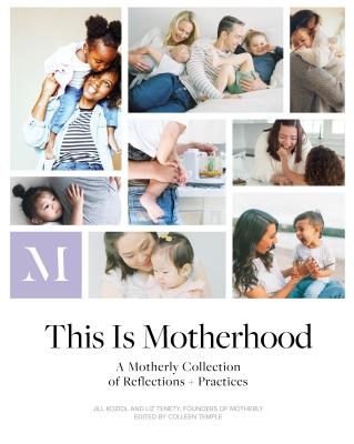 This Is Motherhood: A Motherly Collection of Reflections + Practices Cover Image