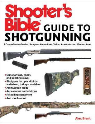 Shooter's Bible Guide to Sporting Shotguns: A Comprehensive Guide to Shotguns, Ammunition, Chokes, Accessories, and Where to Shoot Cover Image