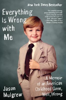 Everything Is Wrong with Me: A Memoir of an American Childhood Gone, Well, Wrong Cover Image