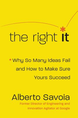 The Right It: Why So Many Ideas Fail and How to Make Sure Yours Succeed Cover Image