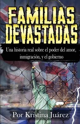 Familias Devastadas: Una historia real sobre el poder del amor, inmigración, y el gobierno Cover Image