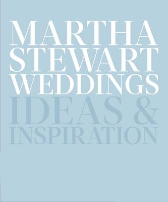 Martha Stewart Weddings: Ideas and Inspiration Cover Image