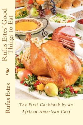 Rufus Estes' Good Things to Eat: The First Cookbook by an African-American Chef Cover Image