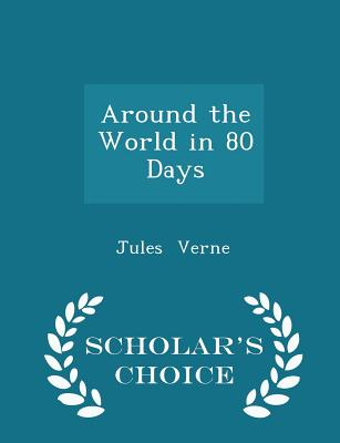 Around the World in 80 Days - Scholar's Choice Edition Cover Image