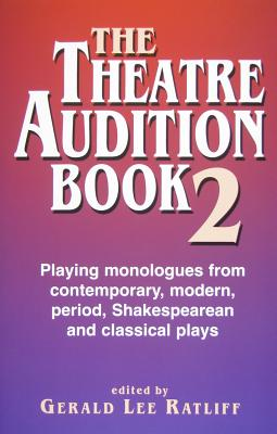 The Theatre Audition Book 2: Playing Monologues from Contemporary, Modern, Period, Shakespeare, and Classical Plays Cover Image