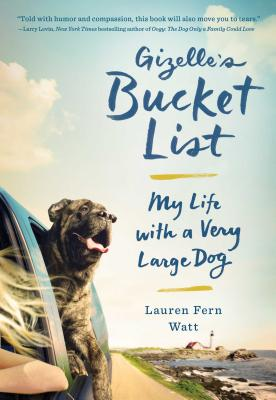 Gizelle's Bucket List: My Life with a Very Large Dog Cover Image
