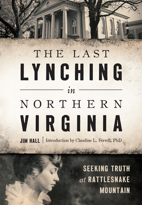 The Last Lynching in Northern Virginia: Seeking Truth at Rattlesnake Mountain Cover Image
