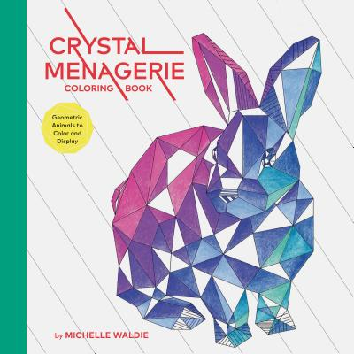 Crystal Menagerie Coloring Book: Geometric Animals to Color and Display (Adult Coloring Book, Spiritual Gifts, Calming Coloring Book) Cover Image