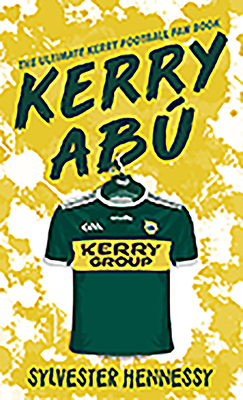 Kerry Abú: The Ultimate Kerry Football Fan Book Cover Image